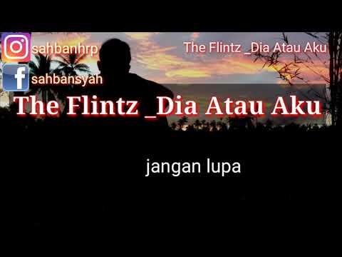 Dia Atau Aku Lirik Lagu. Lagu Zaman Dulu Tahun 2009 An The Flintz _Dia Atau Aku.