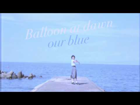 Balloon at dawn  / Our Blue (OFFICIAL MUSIC VIDEO)