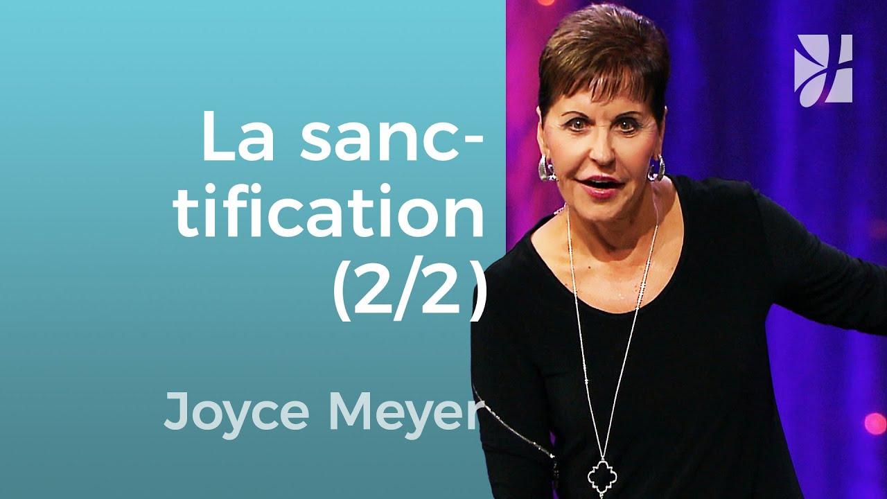 Que veut dire être sanctifié ? (2/2) - Joyce Meyer - Grandir avec Dieu
