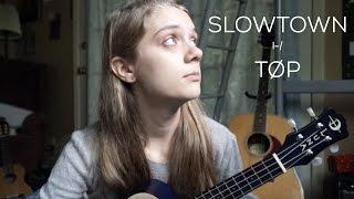 Slowtown (written by Twenty One Pilots)