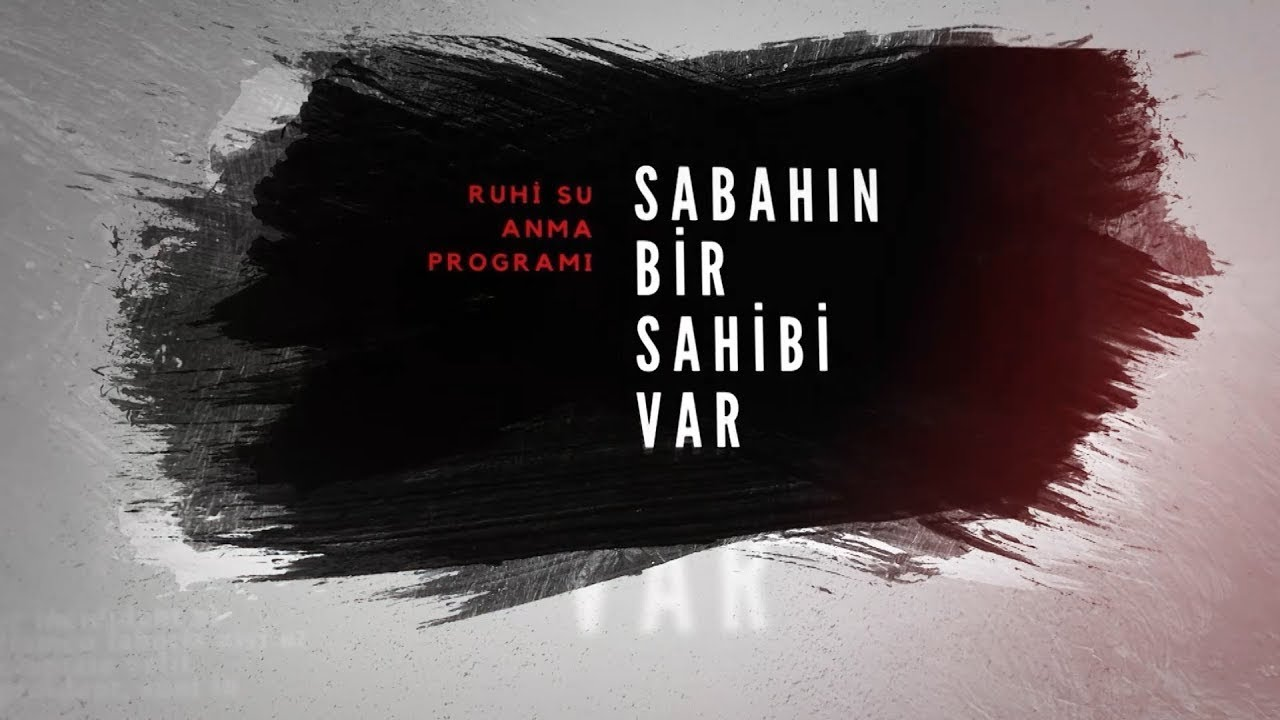SABAHIN BİR SAHİBİ VAR - RUHİ SU ANMA PROGRAMI