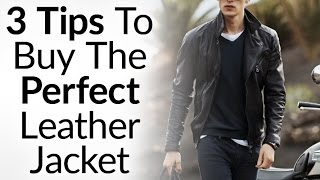 3 Tips To Buying Perfect Leather Jacket | Instantly Look Like A BadAss | How To Buy Leather Coat