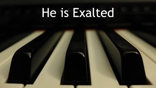 He is Exalted - piano instrumental cover with lyrics