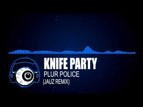 [Dubstep] - Knife Party - Plur Police (Jauz Remix)