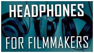 Headphones for Filmmakers: My Impressions of 7 Headphones