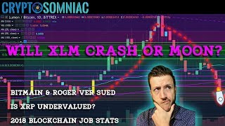 Stellar XLM Crash or Moon? | Roger Ver & Bitmain Sued | Ripple XRP Undervalued? | Blockchain Jobs