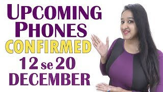 Confirmed Upcoming Phones 12-20 December