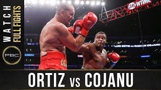 Ortiz vs Cojanu FULL FIGHT: July 28, 2018 - PBC on Showtime
