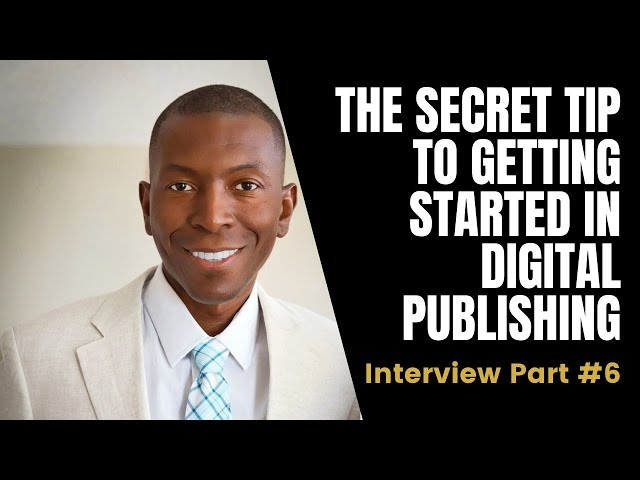 The Secret Tip to Getting Started in Digital Publishing | Interview with Sam Cunningham | 6/6