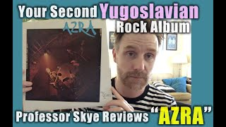 Your Second Yugoslavian Rock Album: Professor Skye Reviews AZRA