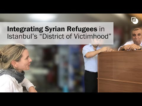 "Integrating Syrian Refugees in Istanbul's ""District of Victimhood"""