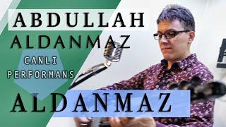 Abdullah Aldanmaz - Aldanmaz   Canli Performans  2019 Resimi