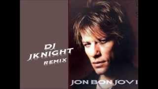 Bon Jovi Remix 2013 - DJ JKNIGHT