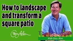 How to landscape and transform a square patio Designers Landscape#703