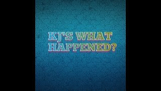 KJ'S WHAT HAPPENED? (May 20th thru May 27th)
