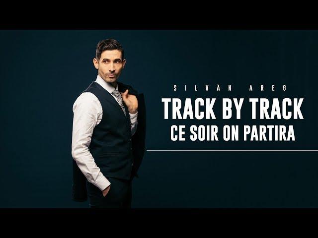 Silvàn Areg - Ce soir on partira (Track by track)