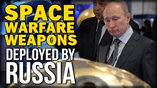 SPACE WARFARE WEAPONS DEPLOYED BY RUSSIA
