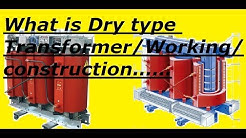What is Dry type Transformer/Working and Construction