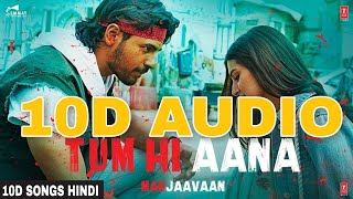 Tum Hi Aana   10D Songs  8d Audio  Marjaavaan  Sidharth M  Bass Boosted  10d Songs Hindi