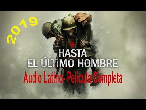Hasta el ultimo Hombre Pelicula completa en audio latino espanol 2019