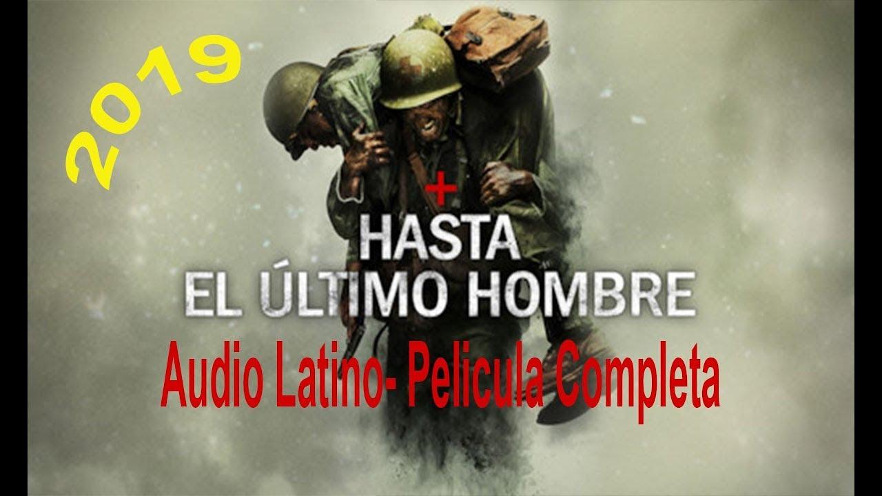 Hasta El Ultimo Hombre Pelicula Completa En Audio Latino Espanol 2019 Youtube