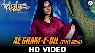 Ae Gham-e-Dil (Title Song) - Majaz -Ae Gham-E-Dil Kya Karun | Priyanshu C & Rashmi M | Talat Aziz