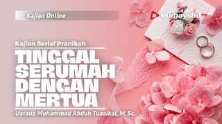 TINGGAL SERUMAH DENGAN MERTUA - Ustadz Muhammad Abduh Tuasikal, M.Sc.