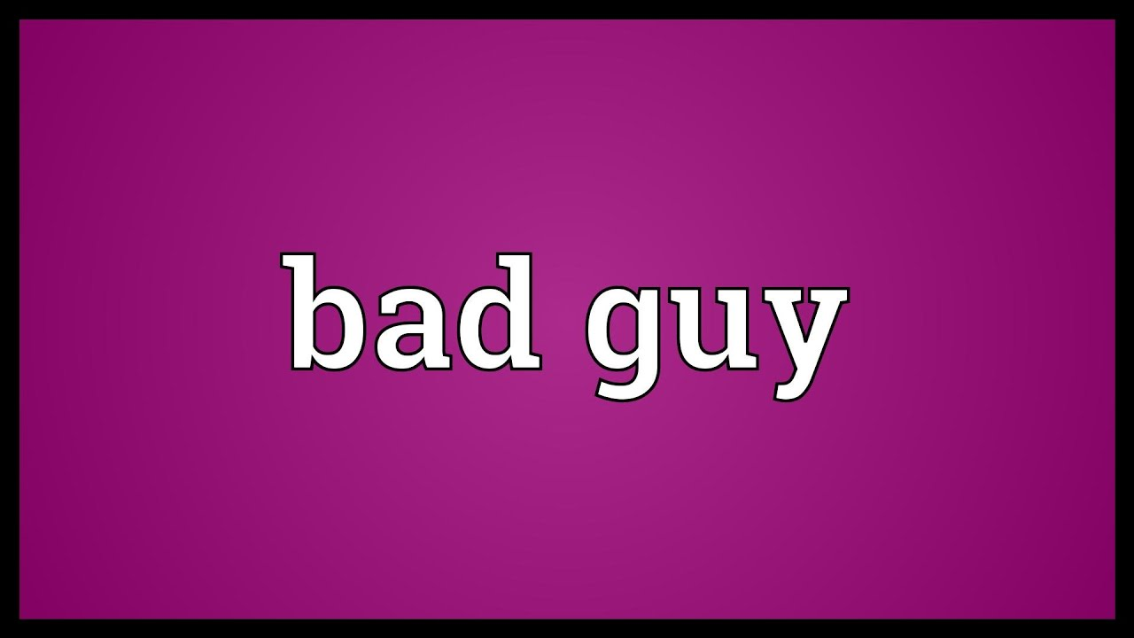 Bad guy Meaning