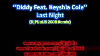 Diddy Feat. Keyshia Cole - Last Night (DjPiJaLiS 2008 Rmx)