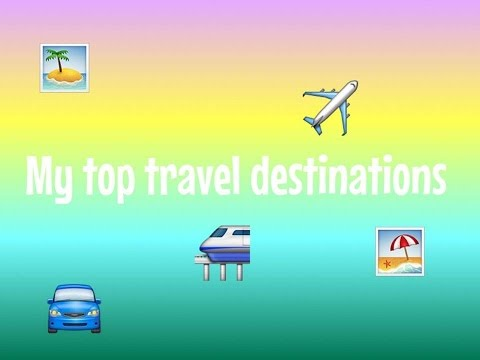 my top travel destinations