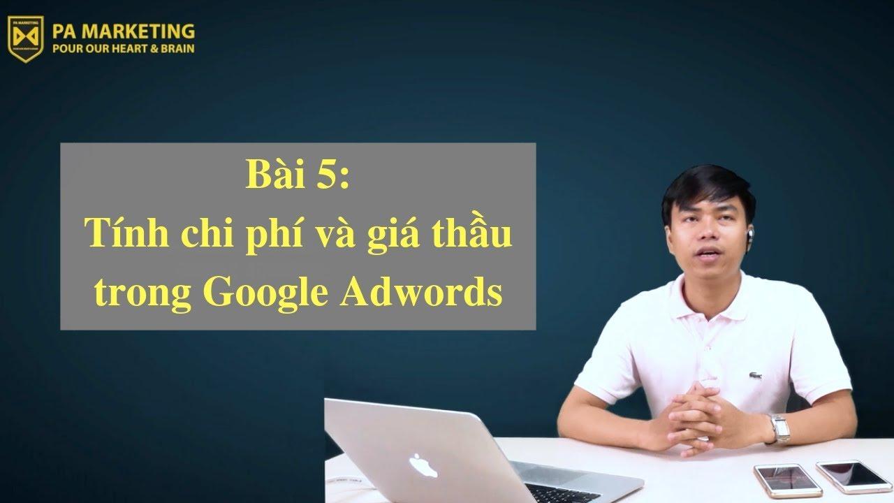 Hướng dẫn quảng cáo Google Adwords - Bài 5: Tính chi phí và giá thầu [PA Marketing]