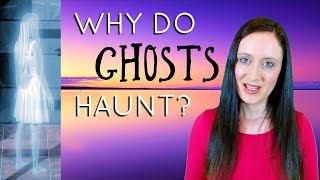 Why Do Ghosts Haunt? How Do Souls Become Earthbound Spirits? | Nicky Sutton