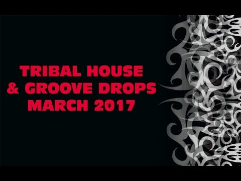 Top 10 Tribal House & Groove Drops (March 2017)