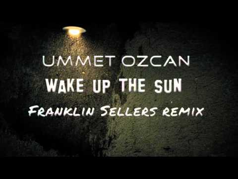 Ummet Ozcan - Wake up the sun (Franklin Sellers Remix)