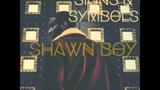 Shawn Boy- Signs & Symbols (Feat. Drew and Kamilleon)