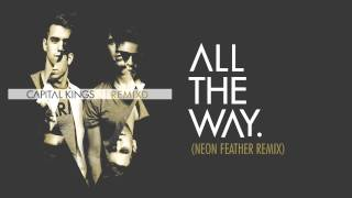 Capital Kings - All The Way. (Neon Feather Remix) [Audio]