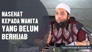 Nasehat bagi perempuan yang belum berhijab Ustadz DR Khalid Basalamah MA