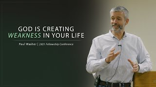 God Is Creating Weakness In Your Life - Paul Washer