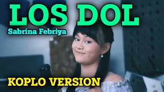 LOS DOL - DENNY CAKNAN KOPLO VERSION   SABRINA FEBRIYA