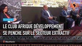 Le360.ma •Mauritanie: le Club Afrique Développement se penche sur le secteur extractif