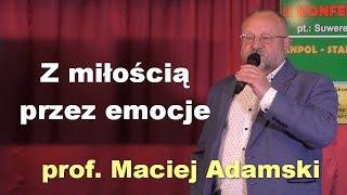 Z miłością przez emocje - prof. Maciej Adamski