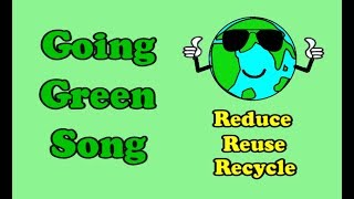 Going Green Song / Earth Day / Environment / Reduce, Reuse, Recycle
