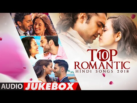 TOP 10 ROMANTIC HINDI SONGS 2018  Audio Jukebox  TSeries  LATEST LOVE SONGS