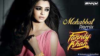 Mohabbat (Fanney Khan) - Remix | DJ SNKY | Aishwarya Rai Bachchan | Sunidhi Chauhan | Tanishk Bagchi