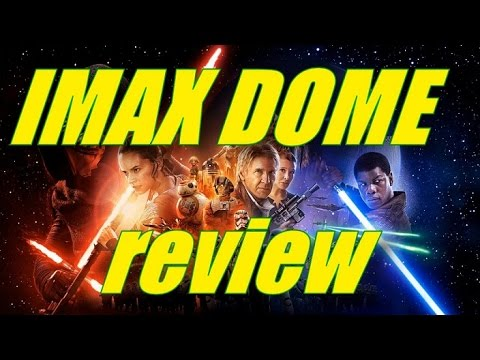 Star Wars: The Force Awakens IMAX DOME (OmniMax) Review (REAL IMAX)