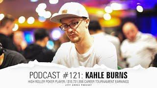 Podcast #121: Kahle Burns / High Roller Poker Player / $10M+ in career tournament earnings