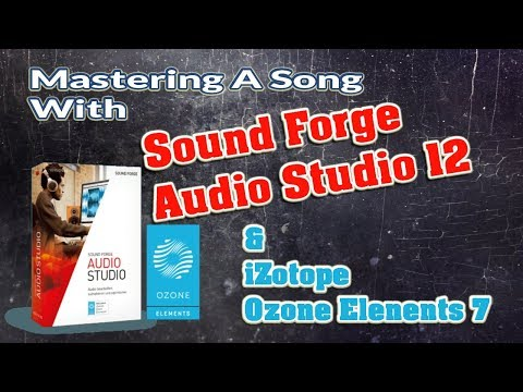 Sound Forge Audio Studio 12 & Ozone 7 Elements Song Mastering Demo