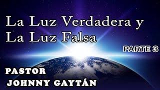 La Luz Verdadera y la Luz Falsa - Parte 3 - Domingo 23.07.17