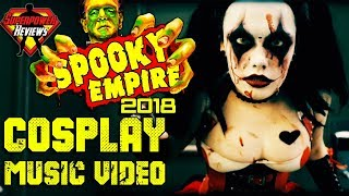 SPOOKY EMPIRE 2018 COSPLAY MUSIC VIDEO!!
