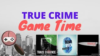 True Crime GAME TIME with Trace Evidence, Murderish and Mind Over Murder!